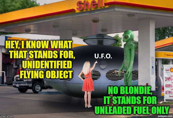 Aliens Week. 6/12 - 6/19, an Aliens and clinkster event |  HEY, I KNOW WHAT    THAT STANDS FOR,          UNIDENTIFIED         FLYING OBJECT; NO BLONDIE,  IT STANDS FOR   UNLEADED FUEL ONLY | image tagged in alien gas station,alien week,memes,ufo,blonde | made w/ Imgflip meme maker