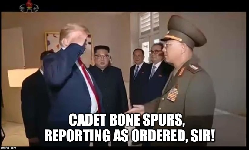 CADET BONE SPURS,      REPORTING AS ORDERED, SIR! | image tagged in cadet bone spurs | made w/ Imgflip meme maker