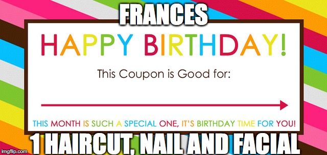 FRANCES 1 HAIRCUT, NAIL AND FACIAL | image tagged in blank coupon | made w/ Imgflip meme maker