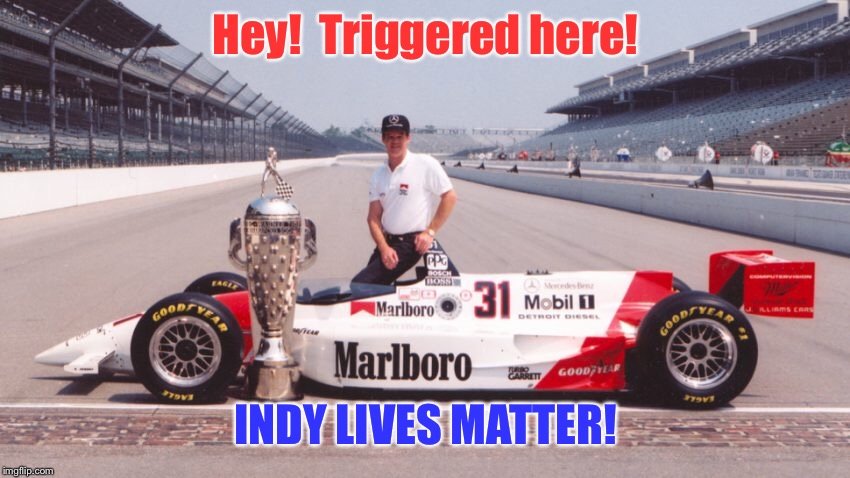 Hey!  Triggered here! INDY LIVES MATTER! | made w/ Imgflip meme maker