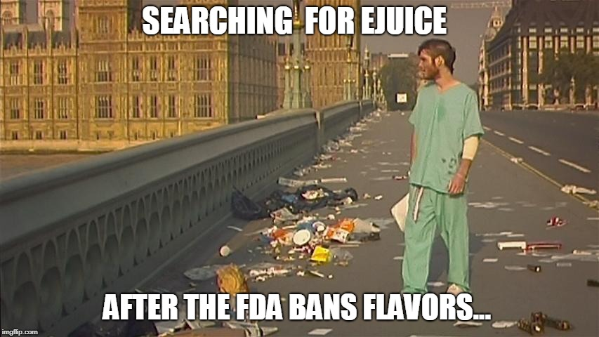 SEARCHING  FOR EJUICE AFTER THE FDA BANS FLAVORS... | image tagged in 28 days later | made w/ Imgflip meme maker