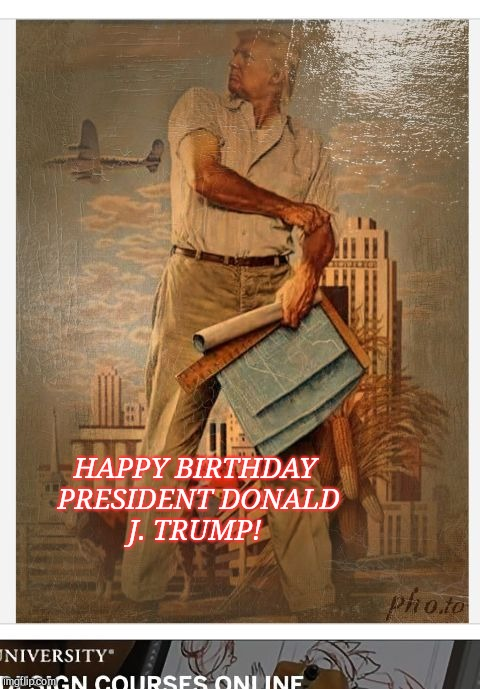 HAPPY BIRTHDAY PRESIDENT DONALD J. TRUMP! | image tagged in trump | made w/ Imgflip meme maker