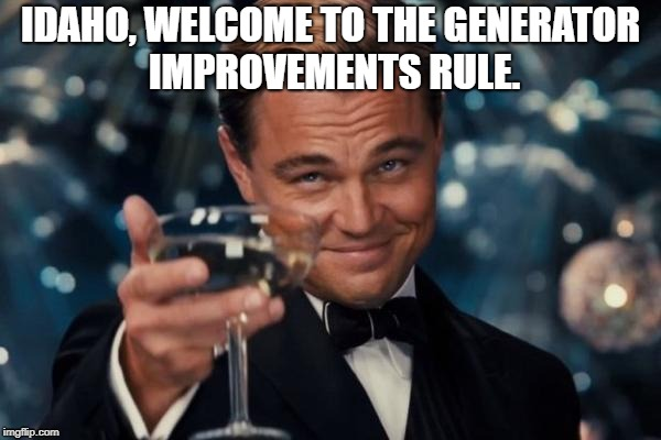 Leonardo Dicaprio Cheers Meme | IDAHO, WELCOME TO THE GENERATOR IMPROVEMENTS RULE. | image tagged in memes,leonardo dicaprio cheers | made w/ Imgflip meme maker