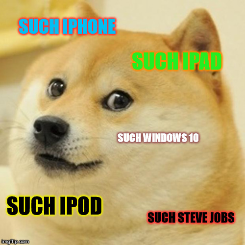 Doge | SUCH IPHONE SUCH IPAD SUCH WINDOWS 10 SUCH IPOD SUCH STEVE JOBS | image tagged in memes,doge | made w/ Imgflip meme maker
