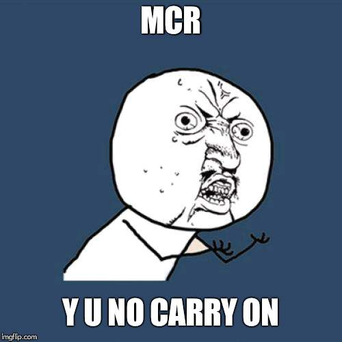 Y U No Meme | MCR Y U NO CARRY ON | image tagged in memes,y u no | made w/ Imgflip meme maker
