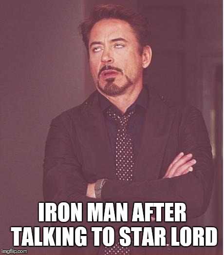Face You Make Robert Downey Jr Meme | IRON MAN AFTER TALKING TO STAR LORD | image tagged in memes,face you make robert downey jr | made w/ Imgflip meme maker