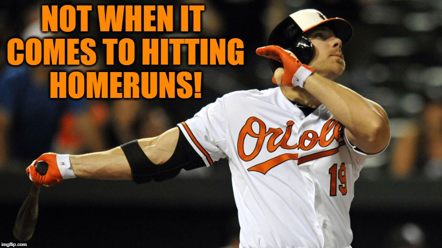 NOT WHEN IT COMES TO HITTING HOMERUNS! | made w/ Imgflip meme maker