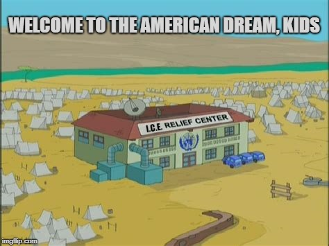 Welcome to America - Here's Your Tent | I.C.E. WELCOME TO THE AMERICAN DREAM, KIDS | image tagged in trump,jeff sessions,trump immigration policy,child abuse,tent cities for children | made w/ Imgflip meme maker