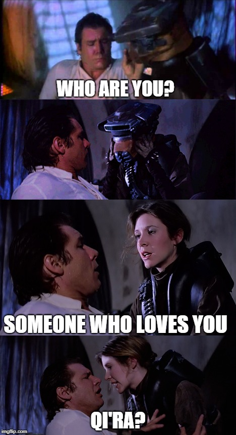 Someone who loves you | WHO ARE YOU? QI'RA? SOMEONE WHO LOVES YOU | image tagged in star wars,han solo,solo,princess leia,qi'ra | made w/ Imgflip meme maker