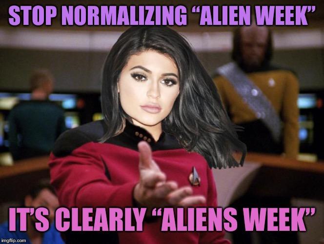 "Kylie on Deck | STOP NORMALIZING ""ALIEN WEEK"" IT'S CLEARLY ""ALIENS WEEK"" 