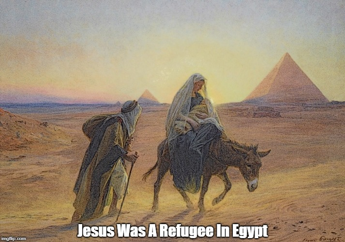 Jesus Was A Refugee In Egypt | made w/ Imgflip meme maker