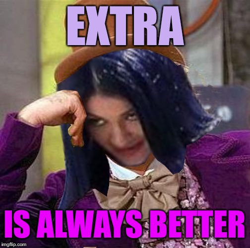 Creepy Condescending Mima | EXTRA IS ALWAYS BETTER | image tagged in creepy condescending mima | made w/ Imgflip meme maker