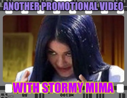 Mima on film | ANOTHER PROMOTIONAL VIDEO WITH STORMY MIMA | image tagged in mima on film | made w/ Imgflip meme maker