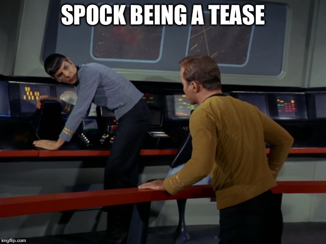 SPOCK BEING A TEASE | made w/ Imgflip meme maker