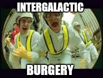 INTERGALACTIC BURGERY | made w/ Imgflip meme maker