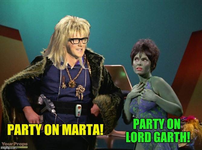 PARTY ON MARTA! PARTY ON LORD GARTH! | made w/ Imgflip meme maker