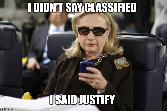 I DIDN'T SAY CLASSIFIED I SAID JUSTIFY | made w/ Imgflip meme maker