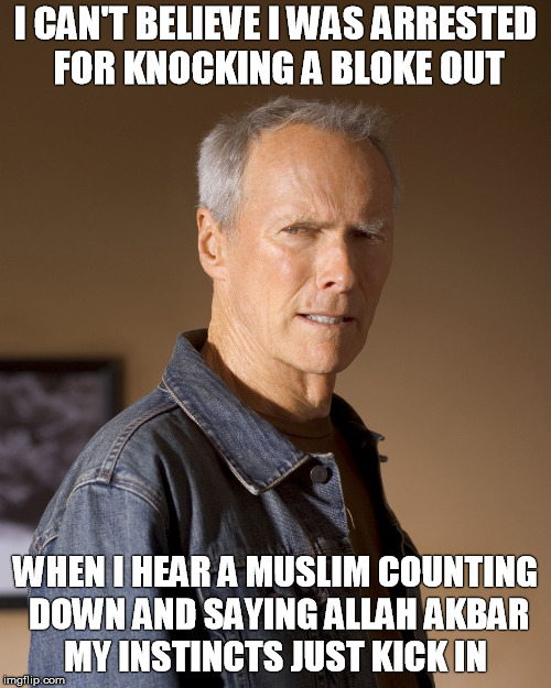Clint Eastwood Stare of Disgust  | I CAN'T BELIEVE I WAS ARRESTED FOR KNOCKING A BLOKE OUT WHEN I HEAR A MUSLIM COUNTING DOWN AND SAYING ALLAH AKBAR MY INSTINCTS JUST KICK IN | image tagged in clint eastwood,arrested,muslim,allah akbar,countdown,meme | made w/ Imgflip meme maker