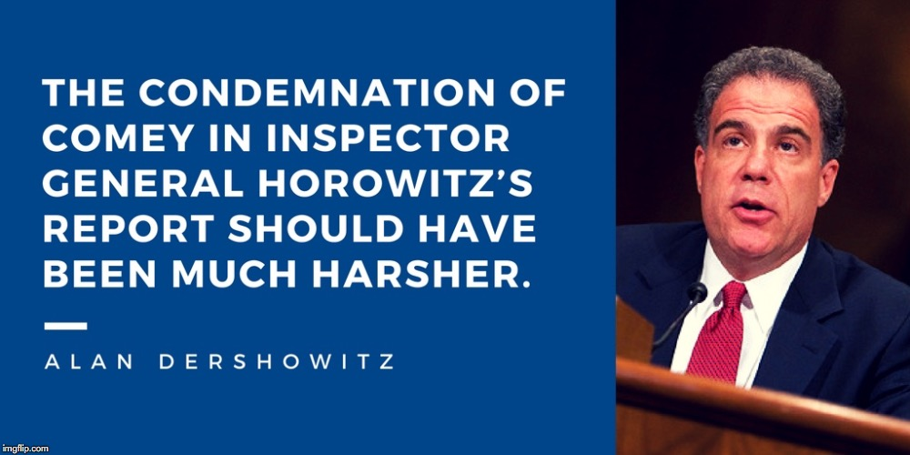 Michael Horowitz IG Report - Whitewash of Horowitz's Former Boss James Comey. -- Alan Dershowitz | image tagged in alan dershowitz,michael horowitz,ig report,james comey,fbi,corruption | made w/ Imgflip meme maker