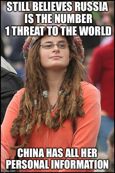 College Liberal Meme | STILL BELIEVES RUSSIA IS THE NUMBER 1 THREAT TO THE WORLD CHINA HAS ALL HER PERSONAL INFORMATION | image tagged in memes,college liberal | made w/ Imgflip meme maker