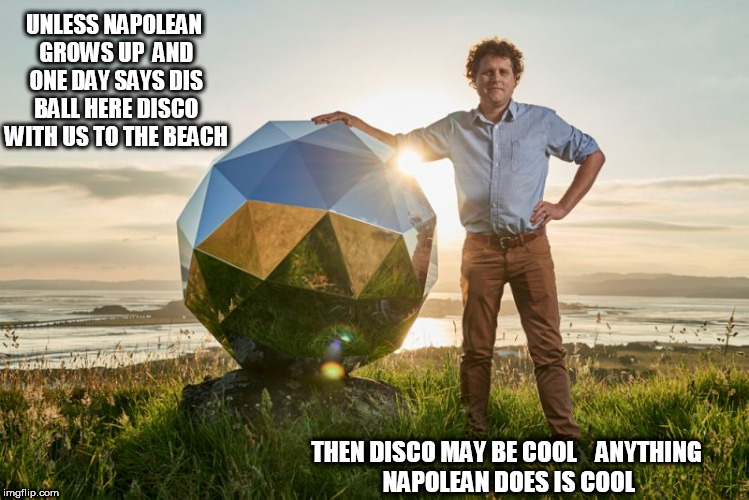 Napolean can make disco cool! | UNLESS NAPOLEAN GROWS UP  AND ONE DAY SAYS DIS BALL HERE DISCO WITH US TO THE BEACH THEN DISCO MAY BE COOL    ANYTHING NAPOLEAN DOES IS COOL | image tagged in napolean dynamite,disco,the,day at the beach,cool,anything | made w/ Imgflip meme maker