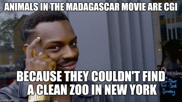 Roll Safe Think About It Meme | ANIMALS IN THE MADAGASCAR MOVIE ARE CGI BECAUSE THEY COULDN'T FIND A CLEAN ZOO IN NEW YORK | image tagged in memes,roll safe think about it | made w/ Imgflip meme maker