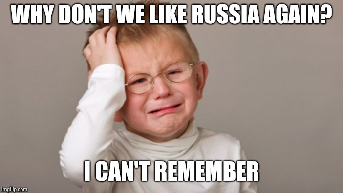 WHY DON'T WE LIKE RUSSIA AGAIN? I CAN'T REMEMBER | made w/ Imgflip meme maker