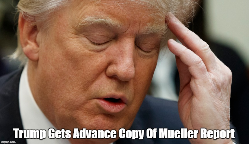 Trump Gets Advance Copy Of Mueller Report | made w/ Imgflip meme maker