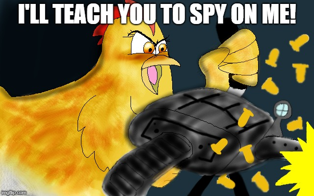 I'LL TEACH YOU TO SPY ON ME! | made w/ Imgflip meme maker