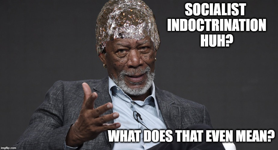Right Tin Foil | SOCIALIST INDOCTRINATION HUH? WHAT DOES THAT EVEN MEAN? | image tagged in right tin foil | made w/ Imgflip meme maker