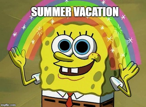 I NEED IT!! | SUMMER VACATION | image tagged in memes,imagination spongebob,summer vacation,summer,summer time,summertime | made w/ Imgflip meme maker