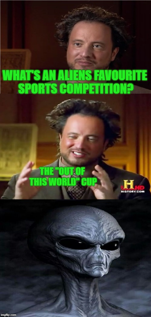 "WHAT'S AN ALIENS FAVOURITE SPORTS COMPETITION? THE ""OUT OF THIS WORLD"" CUP 