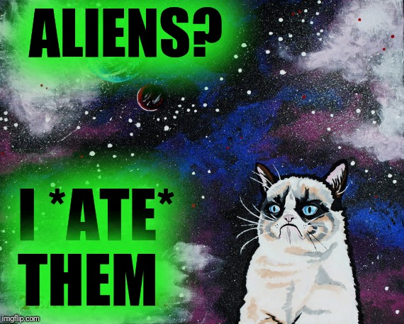 ALIENS? I *ATE* THEM | made w/ Imgflip meme maker