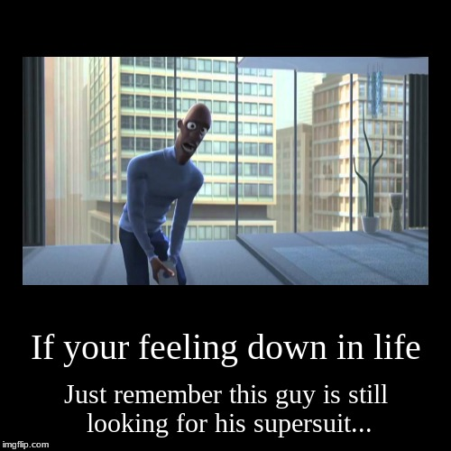 Supersuit | If your feeling down in life | Just remember this guy is still looking for his supersuit... | image tagged in funny,demotivationals,where is my super suit | made w/ Imgflip demotivational maker