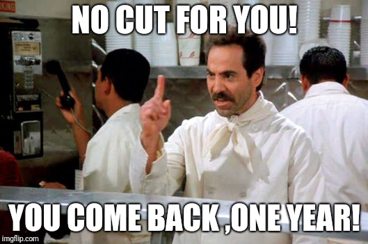 Soup Nazi no cut for you | NO CUT FOR YOU! YOU COME BACK ,ONE YEAR! | image tagged in tiger woods,tiger,us open,pga,usga | made w/ Imgflip meme maker