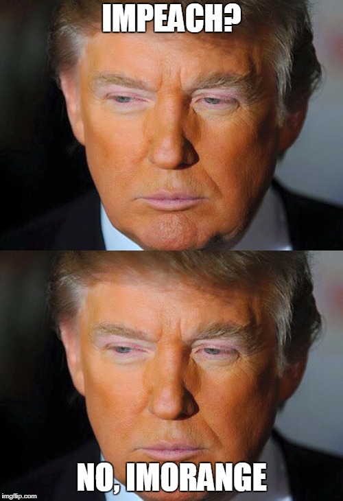 No, Imorange | IMPEACH? NO, IMORANGE | image tagged in orange trump,impeach trump,donald trump,trump,memes,fruits | made w/ Imgflip meme maker