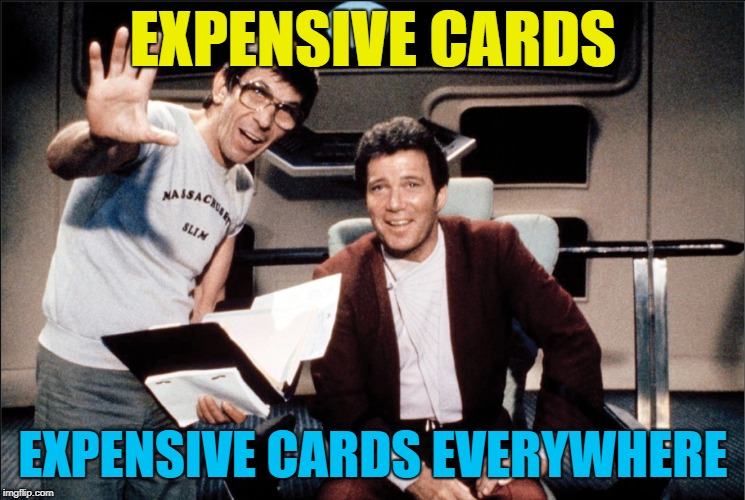 EXPENSIVE CARDS EXPENSIVE CARDS EVERYWHERE | made w/ Imgflip meme maker