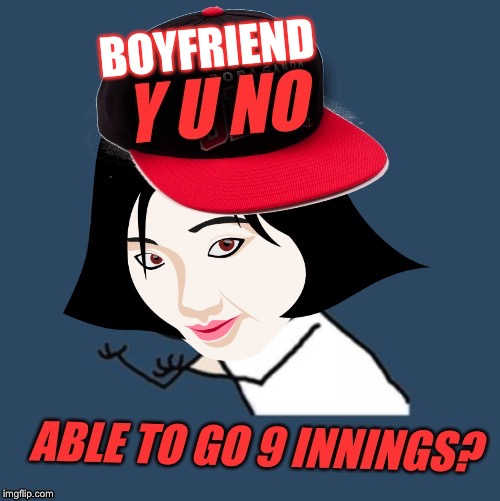 | BOYFRIEND | image tagged in y u no guy,asian baseball,stamina,premature ejaculaton,asian women | made w/ Imgflip meme maker