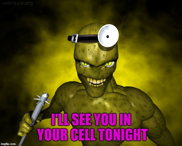 I'LL SEE YOU IN YOUR CELL TONIGHT | made w/ Imgflip meme maker