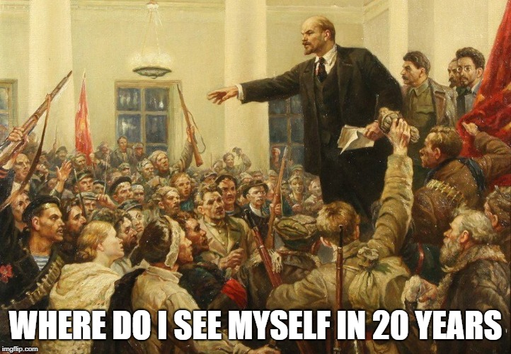 revolution | WHERE DO I SEE MYSELF IN 20 YEARS | image tagged in russia,lenin | made w/ Imgflip meme maker