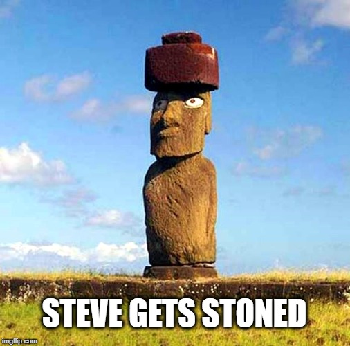 Easter Island...where it's always time to get stoned. Nice Hat. | STEVE GETS STONED | image tagged in stoner,easter island,bad pun moai,moai,well that escalated quickly,ill just wait here | made w/ Imgflip meme maker