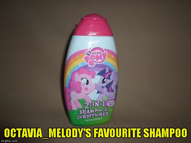 OCTAVIA_MELODY'S FAVOURITE SHAMPOO | image tagged in memes,imgflippers,octavia_melody,my little pony,powermetalhead,funny | made w/ Imgflip meme maker