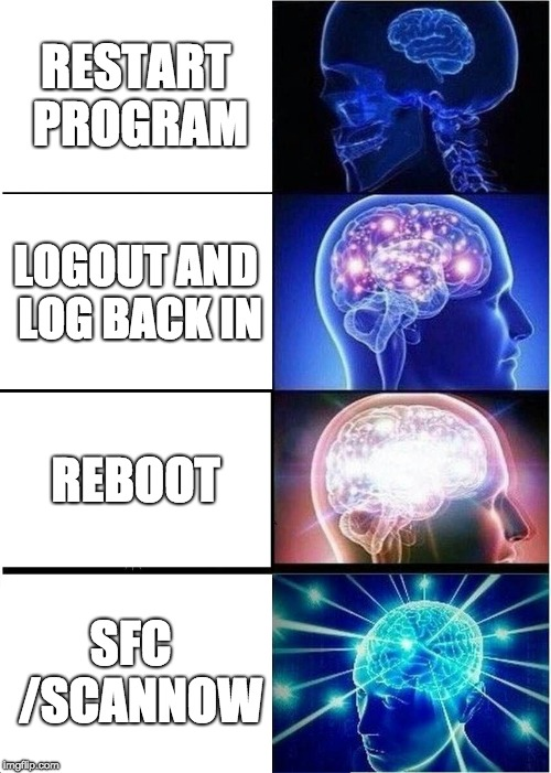Rebooting your computer | RESTART PROGRAM LOGOUT AND LOG BACK IN REBOOT SFC  /SCANNOW | image tagged in memes,expanding brain,computers,reboot,programming | made w/ Imgflip meme maker