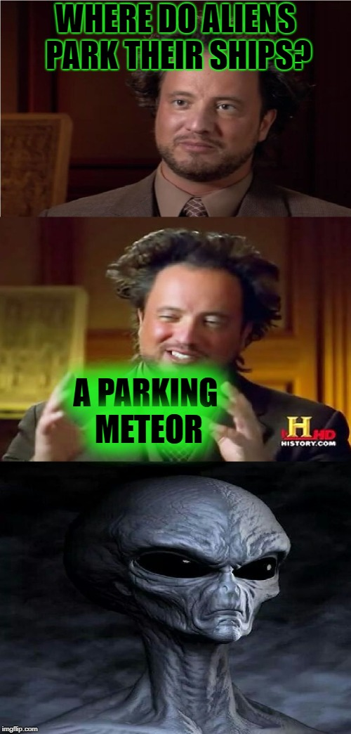Aliens Week, an Aliens and clinkster event. 6/12 - 6/19 | WHERE DO ALIENS PARK THEIR SHIPS? A PARKING METEOR | image tagged in bad pun aliens guy,aliens,aliens week,memes,alien week,ufo | made w/ Imgflip meme maker