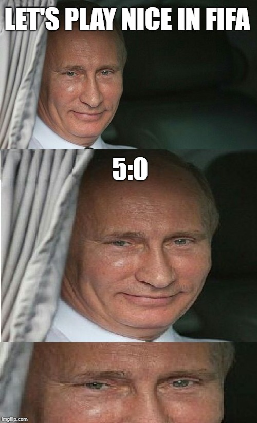 FIFA 2018 opening | LET'S PLAY NICE IN FIFA 5:0 | image tagged in terrible shame putin | made w/ Imgflip meme maker