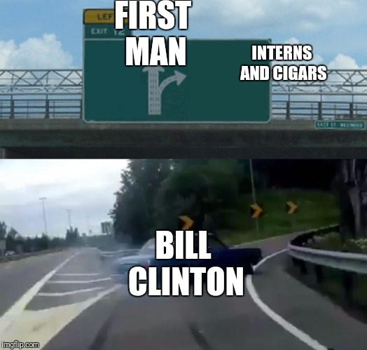 Left Exit 12 Off Ramp Meme | FIRST MAN BILL CLINTON INTERNS AND CIGARS | image tagged in memes,left exit 12 off ramp | made w/ Imgflip meme maker