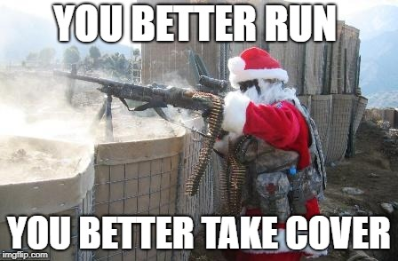 Hohoho Meme | YOU BETTER RUN YOU BETTER TAKE COVER | image tagged in memes,hohoho | made w/ Imgflip meme maker