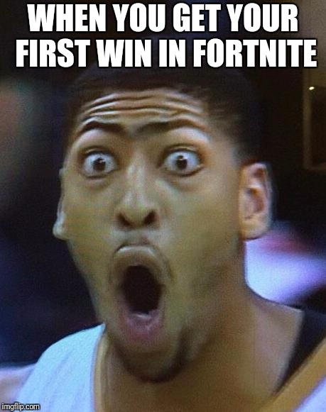 Shocked Face | WHEN YOU GET YOUR FIRST WIN IN FORTNITE | image tagged in shocked face | made w/ Imgflip meme maker