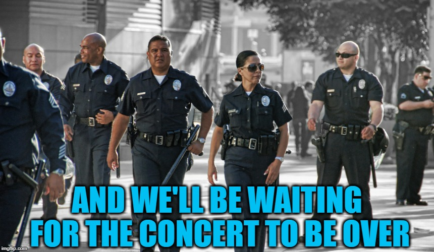 AND WE'LL BE WAITING FOR THE CONCERT TO BE OVER | made w/ Imgflip meme maker