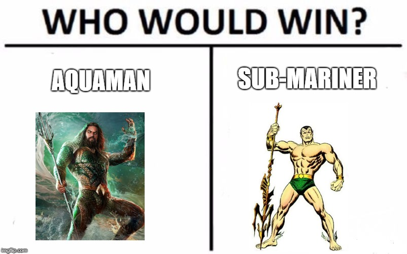 Who Would Win? Meme | AQUAMAN SUB-MARINER | image tagged in memes,who would win | made w/ Imgflip meme maker